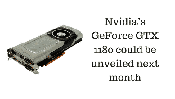 Nvidia May Launch GeForce GTX 1180 Next Month