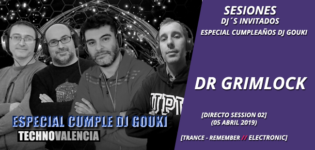 sesion_dr_grimlock_-_directo_especial_cumple_dj_gouki_hardhouse_trance_remember_05_abril_2019_02