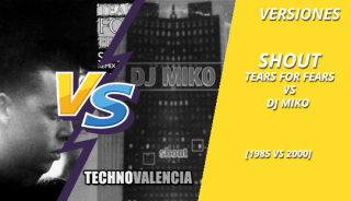 versiones_shout_-_tears_for_fears_1985_VS_dj_miko_2000
