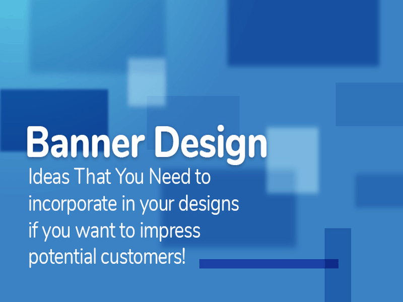 Banner Design Ideas That You Need To Incorporate In Your Designs If You Want To Impress Potential Customers 1