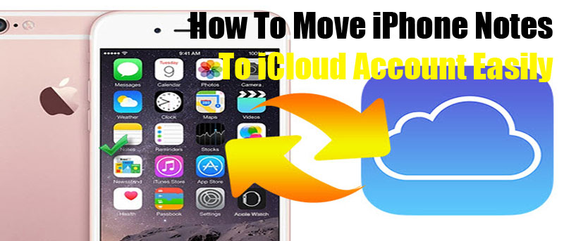 How To Move iPhone Notes to iCloud Easily