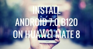 Install Android 7.0 B120 Huawei Mate 8 Firmware