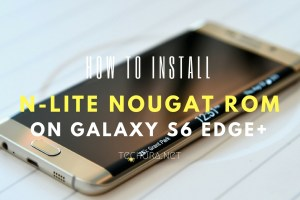 How to Install N-Lite Nougat ROM on Samsung Galaxy S6 Edge+ SM-G928