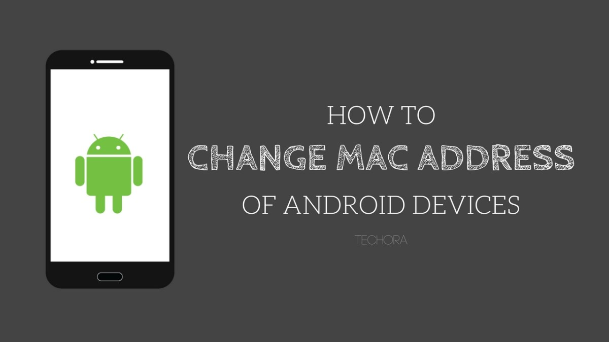 How to Change MAC Address of Android Devices [Root/Unroot]