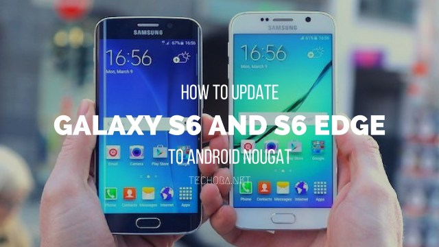 How to Update Samsung Galaxy S6 and S6 Edge to Android Nougat Manually