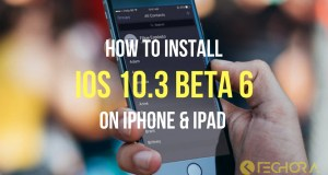 How to Download and Install iOS 10.3 Beta 6 on iPhone and iPad