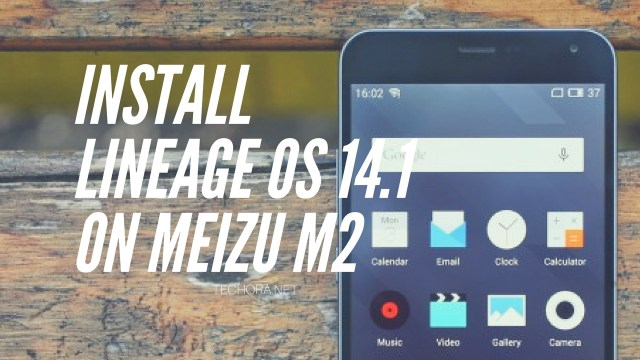 How To Install Unofficial Lineage OS 14.1 On Meizu M2