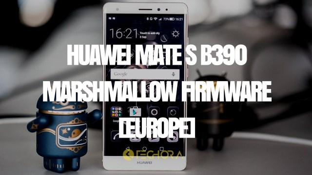 Download Huawei Mate S B390 Marshmallow Firmware [Europe]