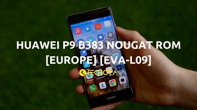 Huawei P9 B383 Nougat Rom [Europe] [EVA-L09]