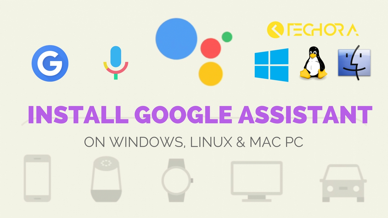 How To Download Install Google Assistant On Windows Linux Mac Pc