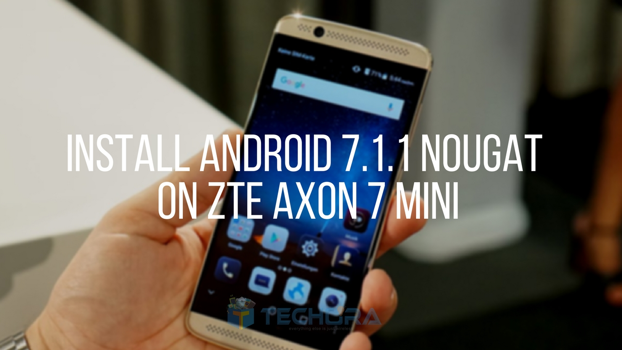 Download ZTE Axon 7 Mini B12 Android 7 1 1 Nougat Update
