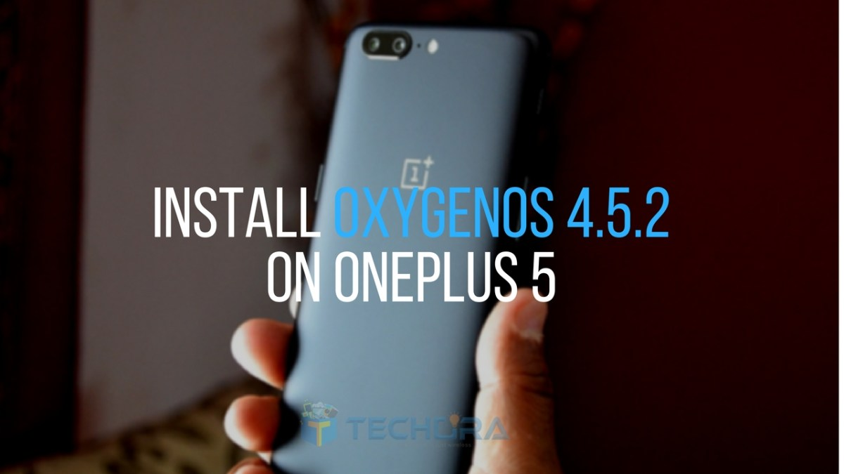 Download & Install OxygenOS 4.5.2 on OnePlus 5 [OTA + Full ROM]
