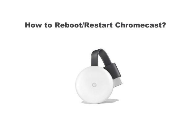 How to Reboot/Restart Chromecast Using 2 Methods