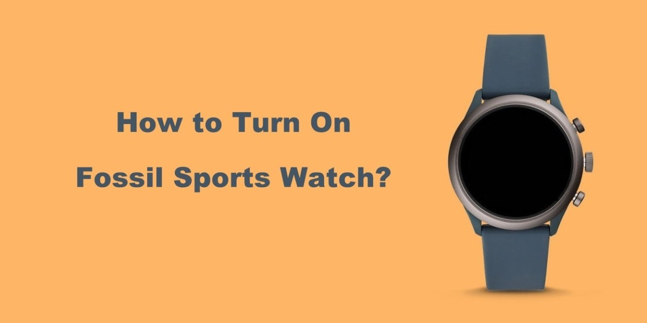 How to Turn on Fossil Sport Smartwatch [2 Different Ways]