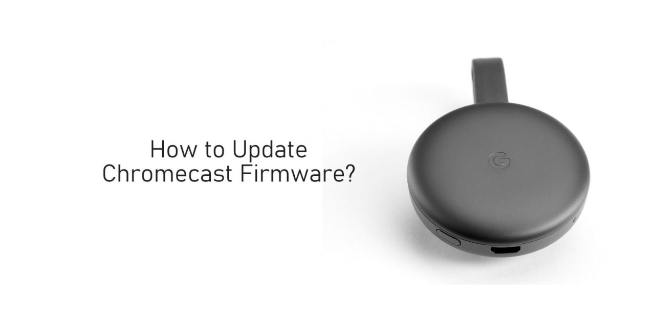 How to Update Chromecast Firmware in Two Different Ways