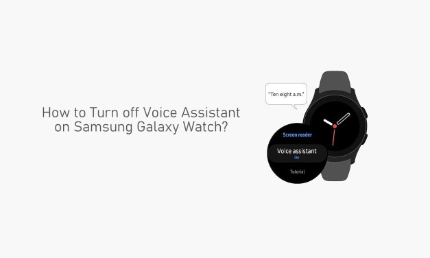 How to Turn off Voice Assistant on Samsung Galaxy Watch