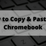 How to Copy and Paste on Chromebook [3 Methods]