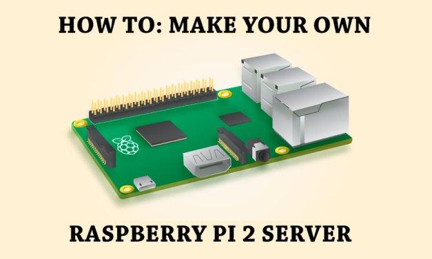 Tutorial: How to Make Your Own Raspberry Pi 2 Server