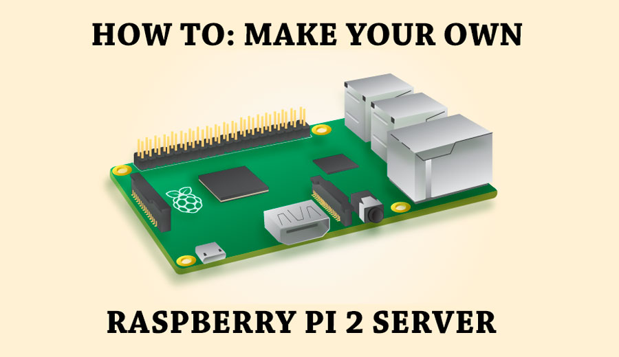 Tutorial: How to Make Your Own Raspberry Pi 2 Server