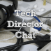 Tech Director Chat #017 – The State Comes Calling