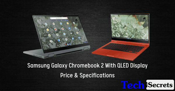 Samsung Galaxy Chromebook 2 With QLED Display, Price, Specifications