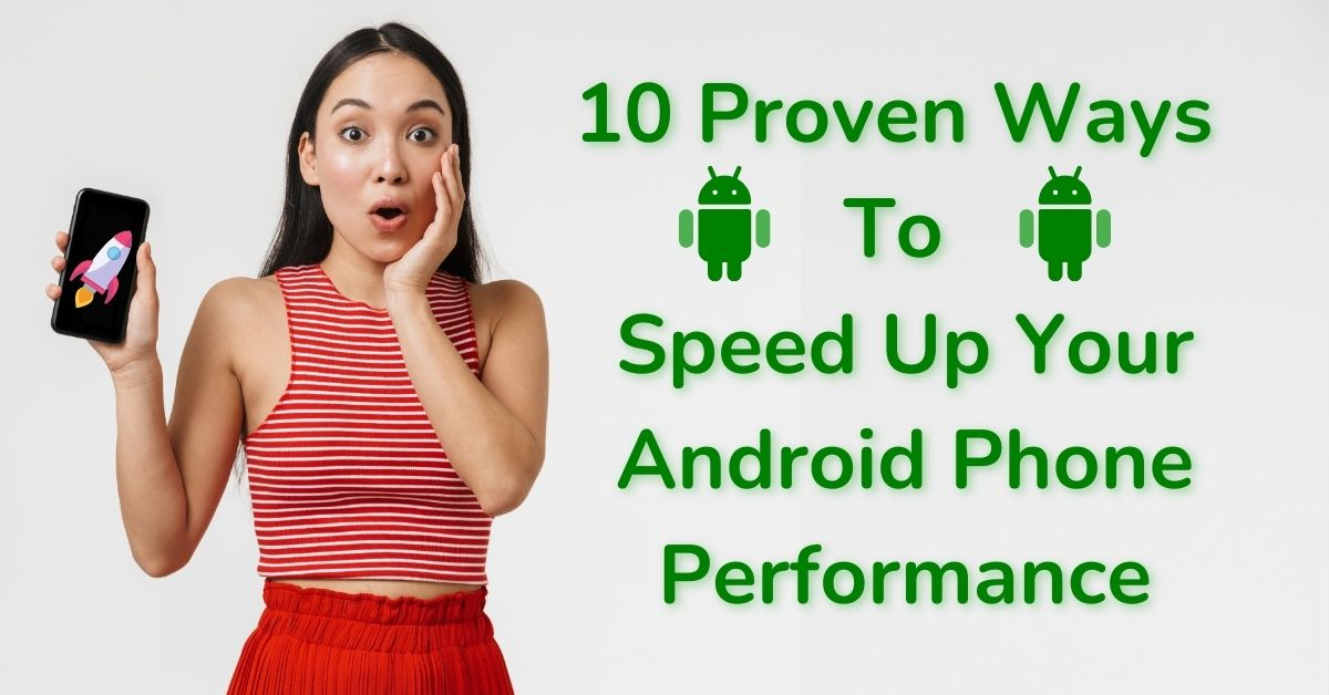 10 Proven Ways To Speed Up Your Android Phone Performance