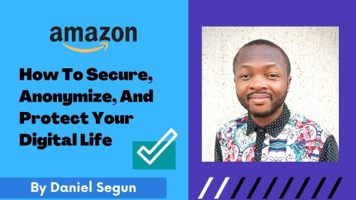 How To Secure, Anonymize, And Protect Your Digital Life By Daniel Segun