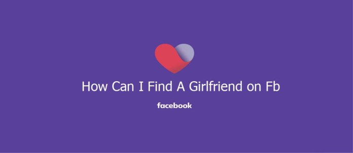 How Can I Find A Girlfriend on Fb