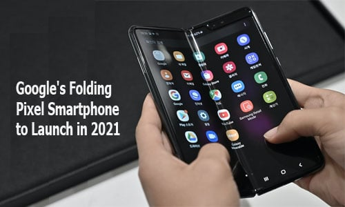 Google's Folding Pixel Smartphone to Launch in 2021