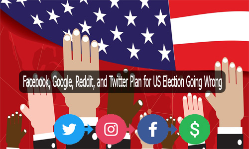 Facebook, Google, Reddit, and Twitter Plan for US Election Going Wrong