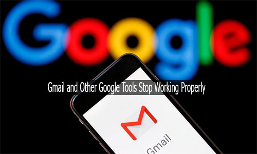 Gmail and Other Google Tools Stop Working Properly