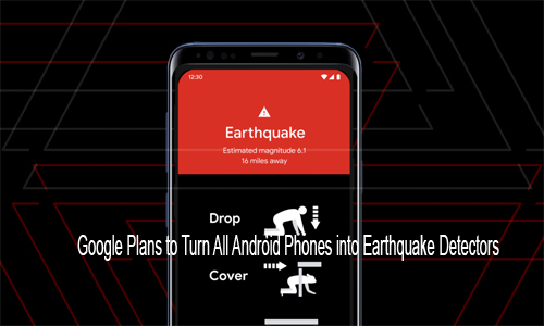 Google Plans to Turn All Android Phones into Earthquake Detectors