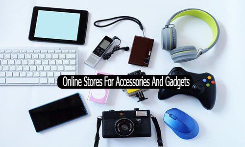 Online Stores For Accessories And Gadgets - Electronic Online Store