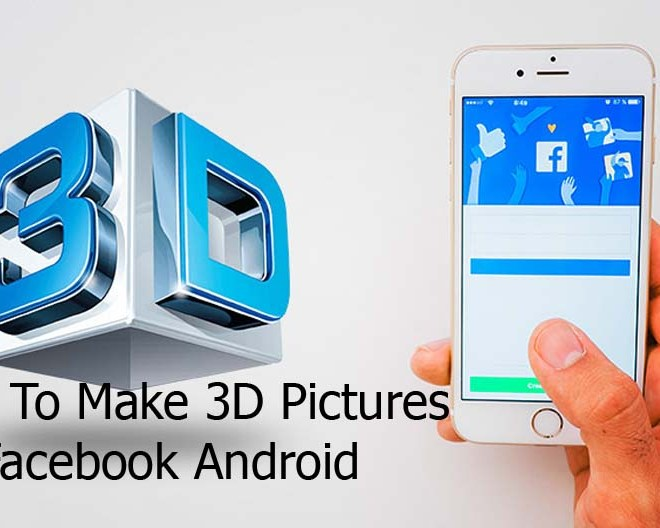 How To Make 3D Pictures On Facebook Android