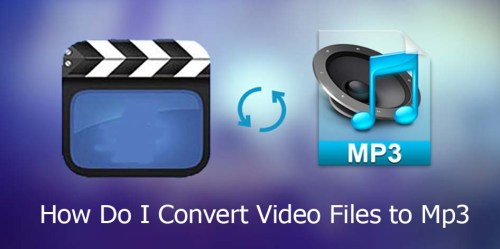 How Do I Convert Video Files to Mp3
