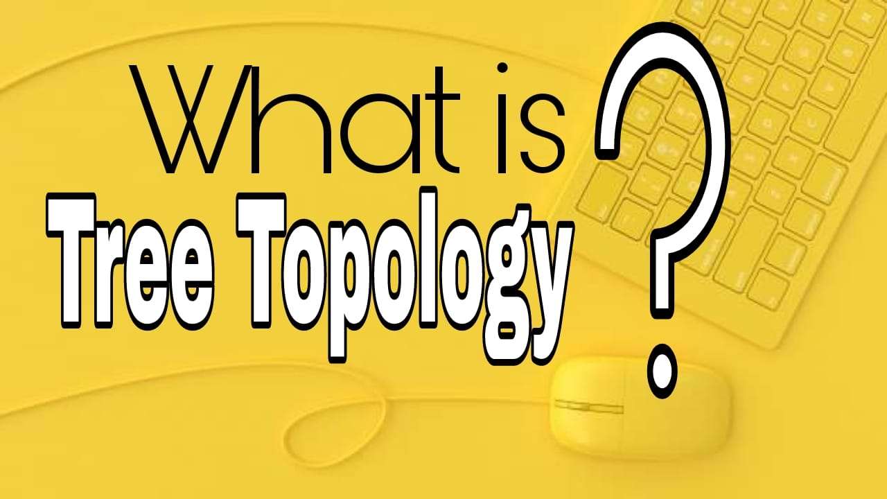 TREE Topology | Advantages and Disadvantages