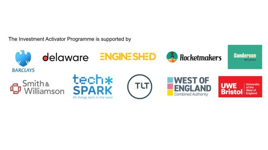 Sponsors for the Investment Activator Program Logo: Barclays, Delaware, Engine Shed, Rocketmaker, Sanderson, Smith & Williamson, TechSpark, TLT, West of Enland Joint Authority, UWE Bristol