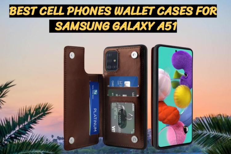 best cell phones wallet cases for the samsung galaxy a51