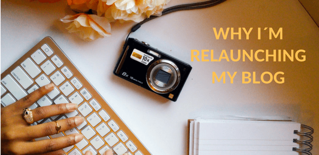 Why I´m Relaunching My Blog
