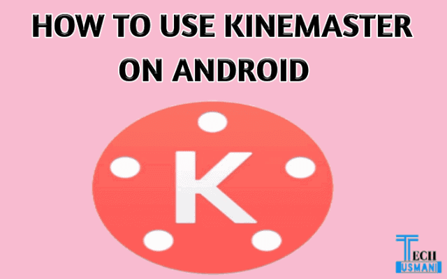 How to Use Kinemaster with Video Tutorial on Android