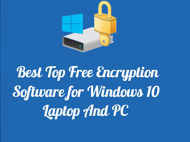 Best Top Free Encryption Software for Windows 10 Laptop