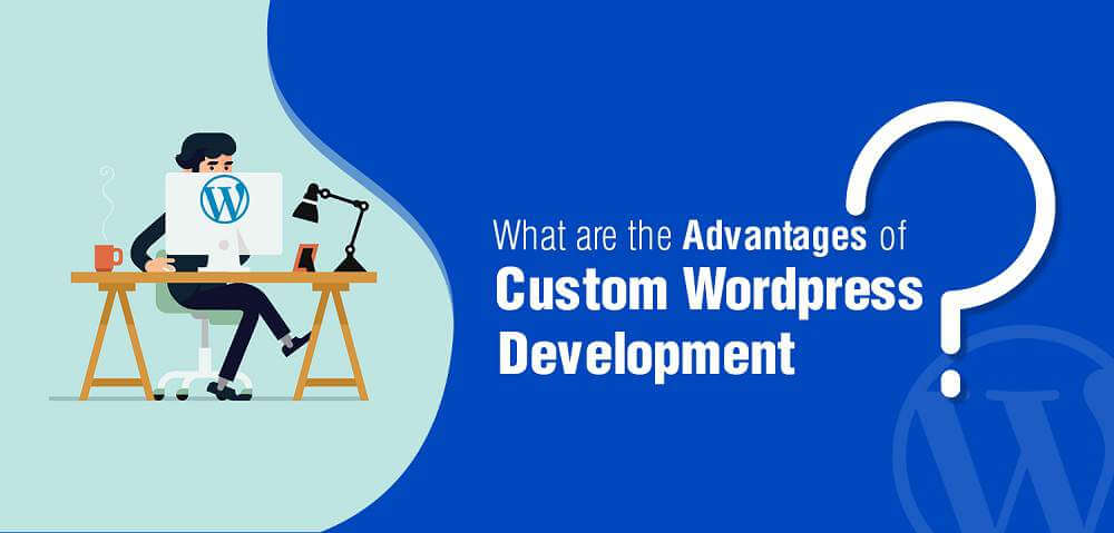 Custom WordPress Development Advantages and features