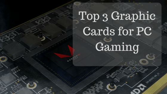 Top 3 Graphic Cards for PC Gaming