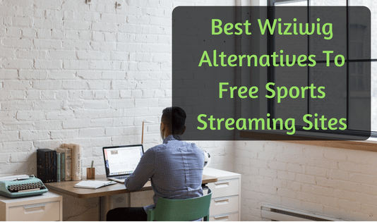 Best Wiziwig Alternatives To Free Sports Streaming Sites