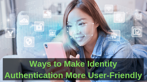 Ways to Make Identity Authentication More User-Friendly