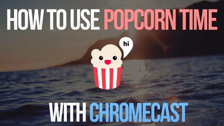 Chromecast Popcorn Time