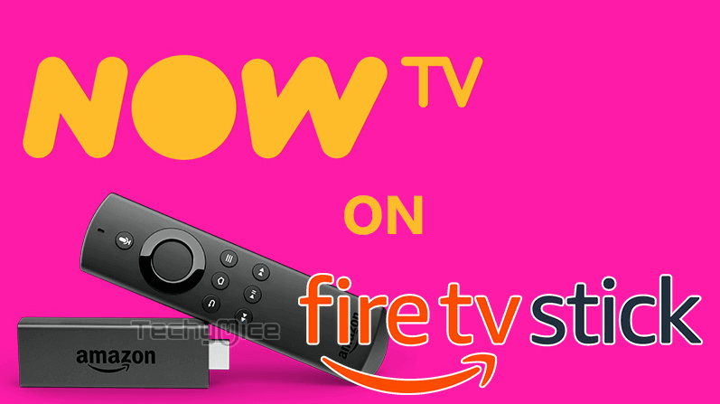 How to Install and Setup Now TV on FireStick? [2019] - TechyMice