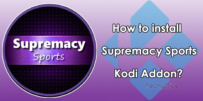 How to Install Supremacy Sports Kodi Addon? - TechyMice