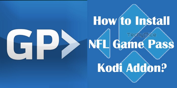 How to Install NFL Game Pass Kodi Addon in 2019? - TechyMice