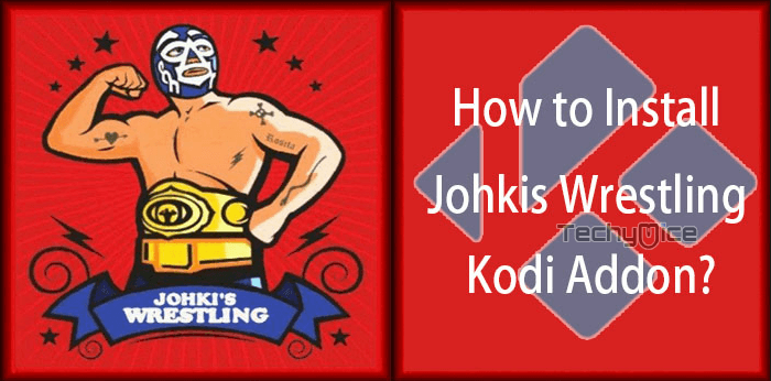 How to Install Johkis Wrestling Kodi Addon? - TechyMice